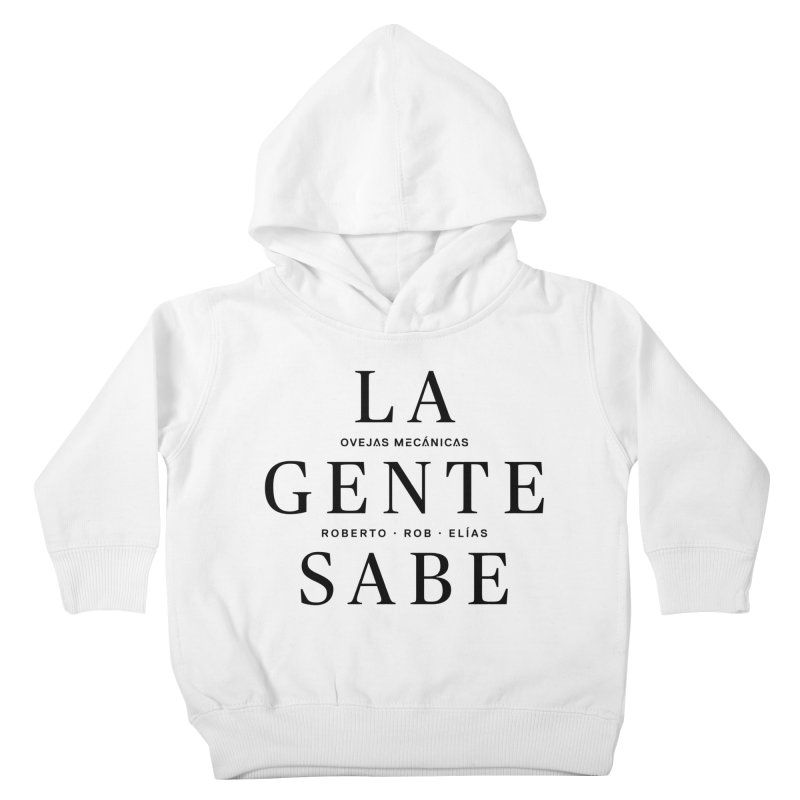 La Gente Sabe... Kids Toddler Pullover Hoody by El Esquiladero
