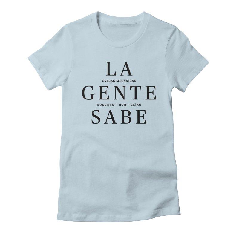 La Gente Sabe... Women's T-Shirt by El Esquiladero
