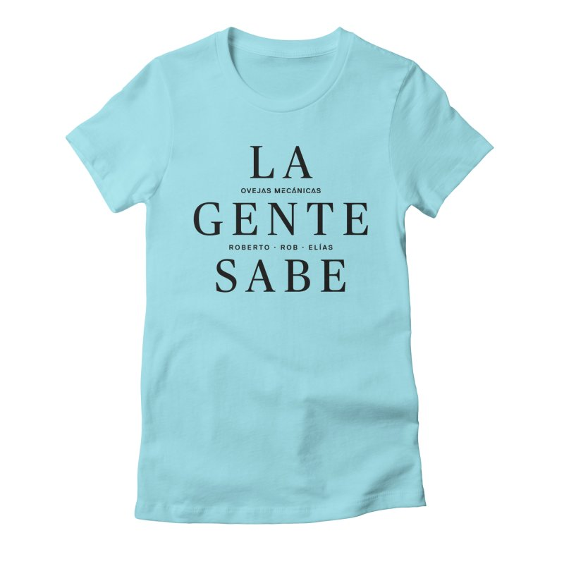La Gente Sabe... Women's Fitted T-Shirt by El Esquiladero