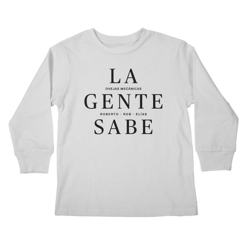 La Gente Sabe... Kids Longsleeve T-Shirt by El Esquiladero