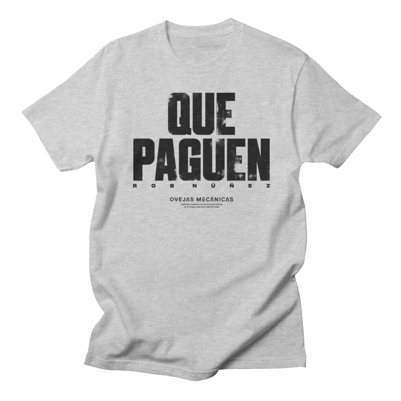 Que Paguen Women's Regular Unisex T-Shirt by El Esquiladero