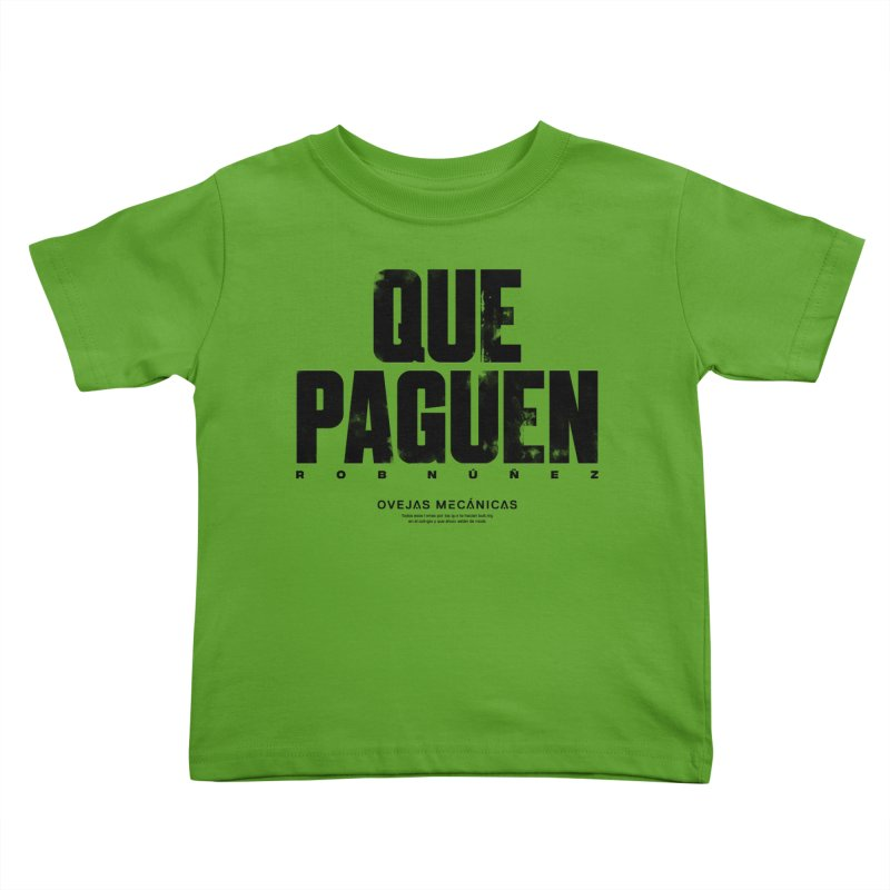 Que Paguen Kids Toddler T-Shirt by El Esquiladero