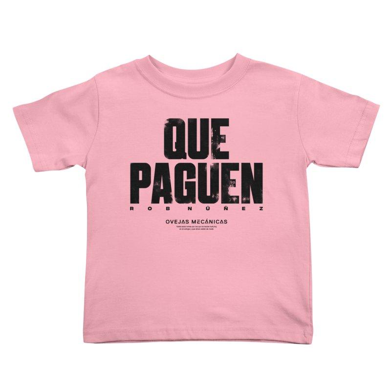 Que Paguen Kids Toddler T-Shirt by El Esquiladero