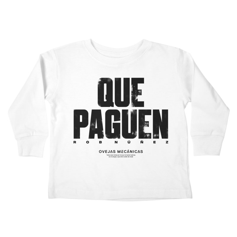Que Paguen Kids Toddler Longsleeve T-Shirt by El Esquiladero