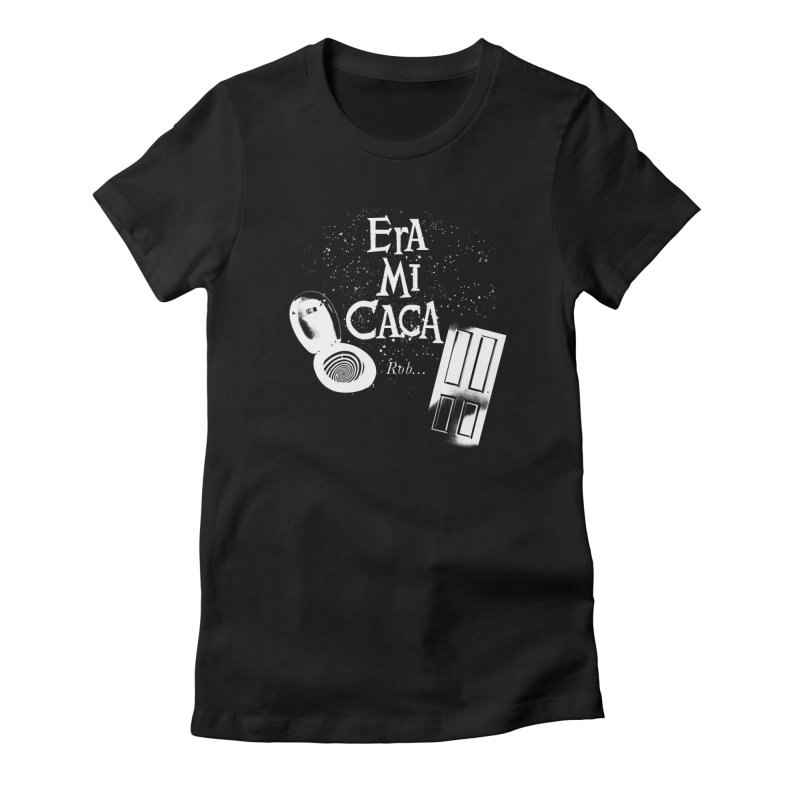 Era mi caca Women's T-Shirt by El Esquiladero