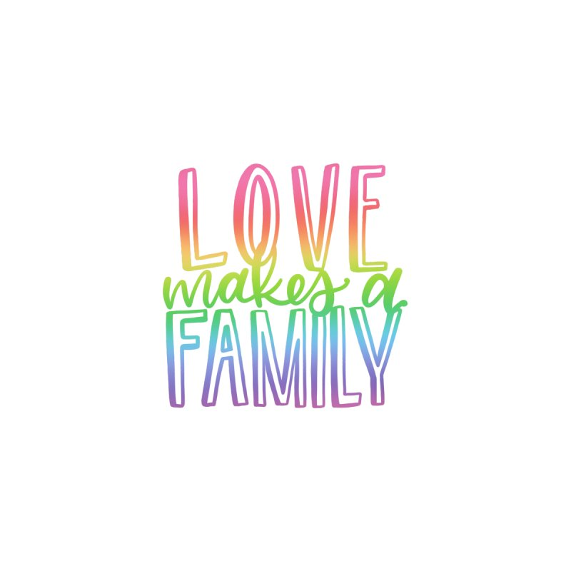 Love Makes a Family by owlpostlettering's Artist Shop