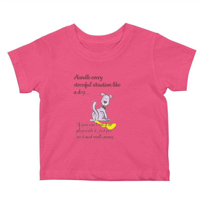 Handle life like a dog Kids Baby T-Shirt by The Gear Shop