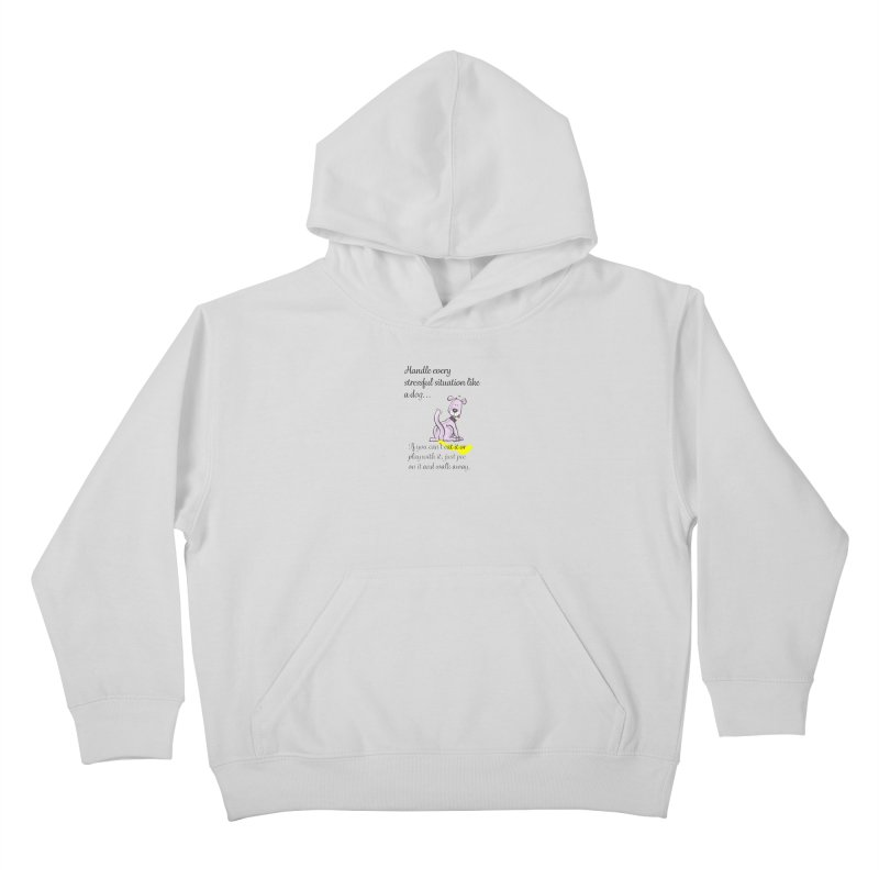 Handle life like a dog Kids Pullover Hoody by The Gear Shop