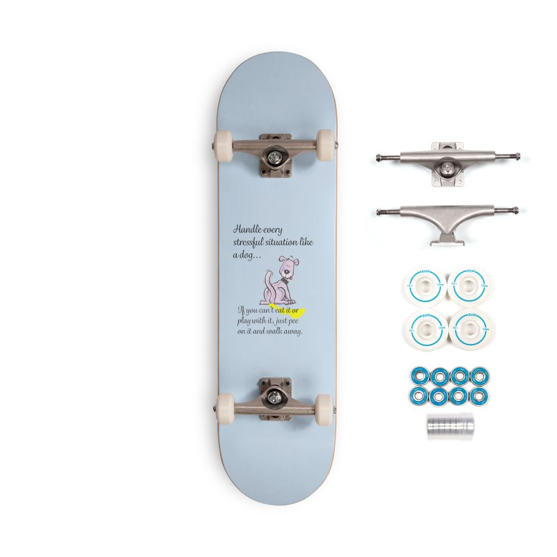 Handle life like a dog Accessories Complete - Basic Skateboard by The Gear Shop