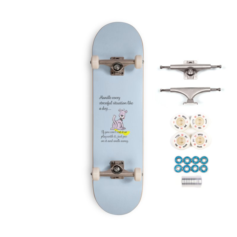 Handle life like a dog Accessories Complete - Premium Skateboard by The Gear Shop