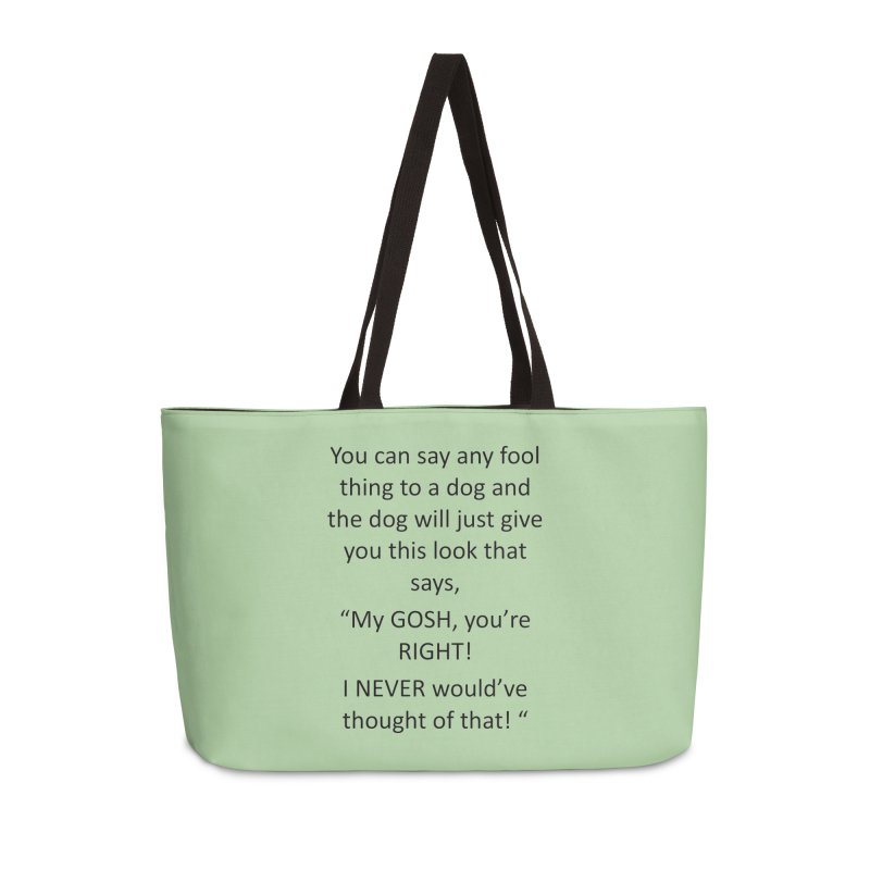 You're such a smart human! Accessories Weekender Bag Bag by The Gear Shop