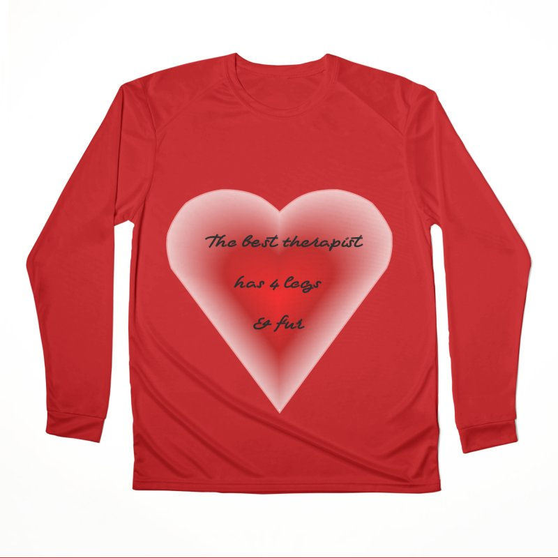 Therapist needed.  Here's the best. Women's Performance Unisex Longsleeve T-Shirt by The Gear Shop