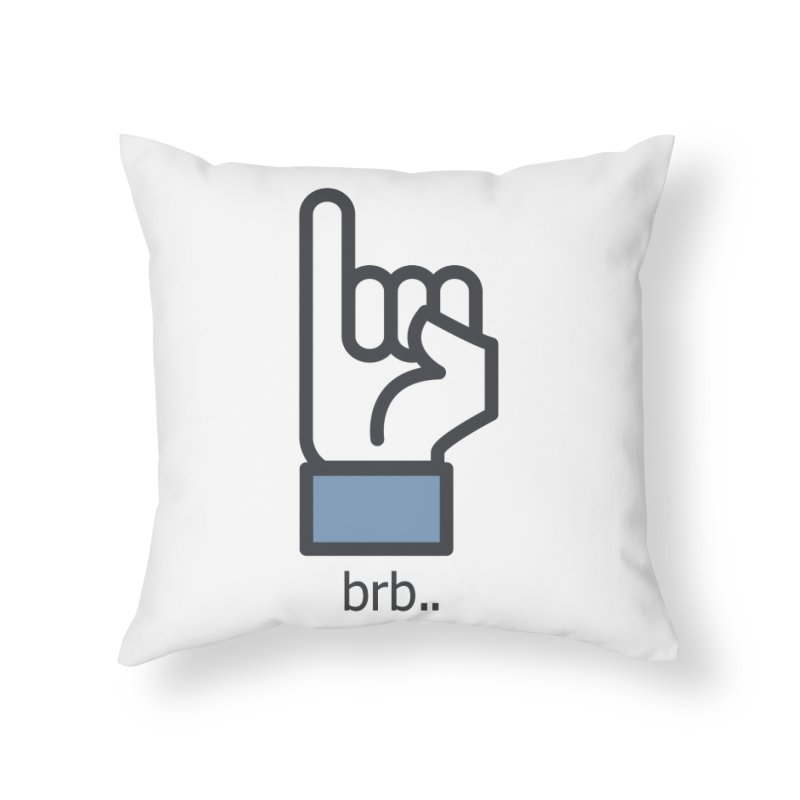 brb.. Home Throw Pillow by paagal's Artist Shop
