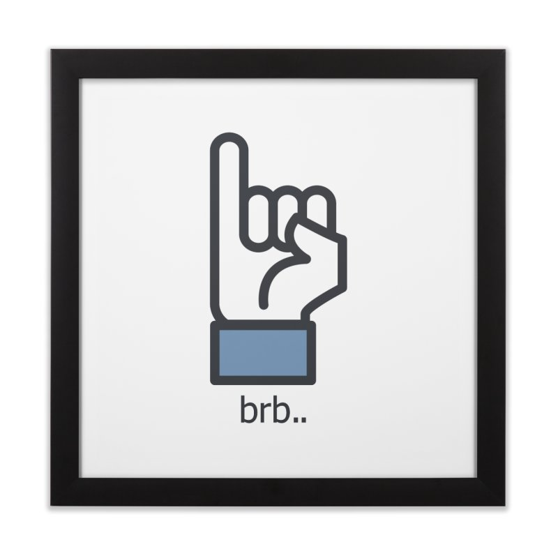 brb.. Home Framed Fine Art Print by paagal's Artist Shop