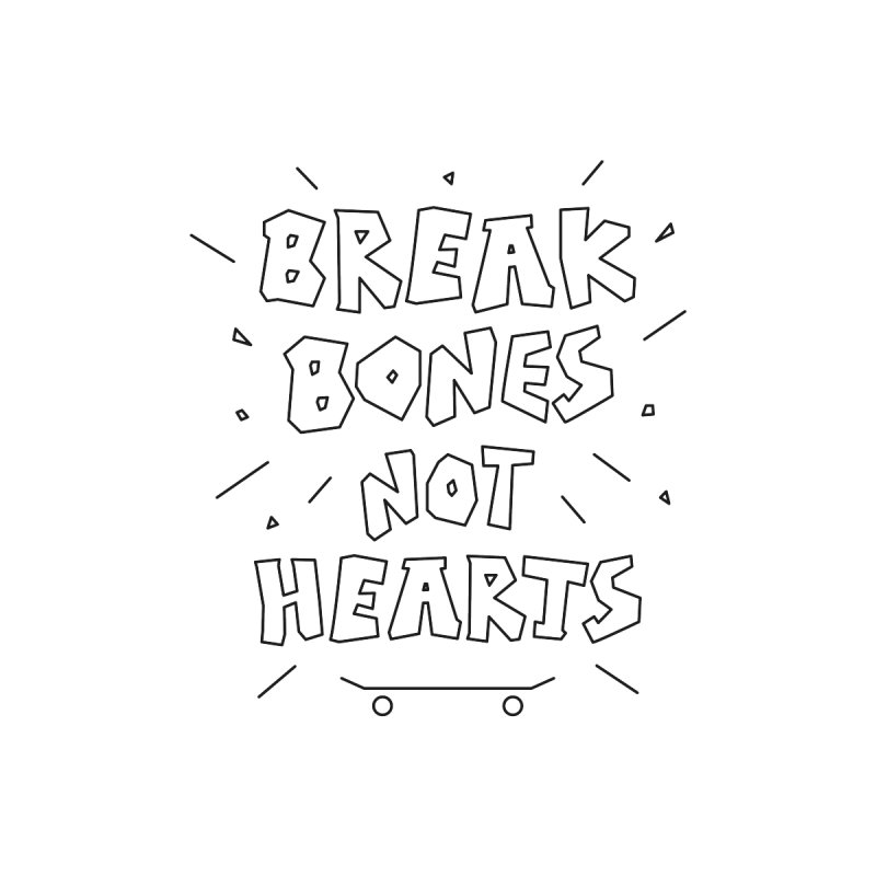 BREAK BONES, NOT HEARTS by paagal's Artist Shop