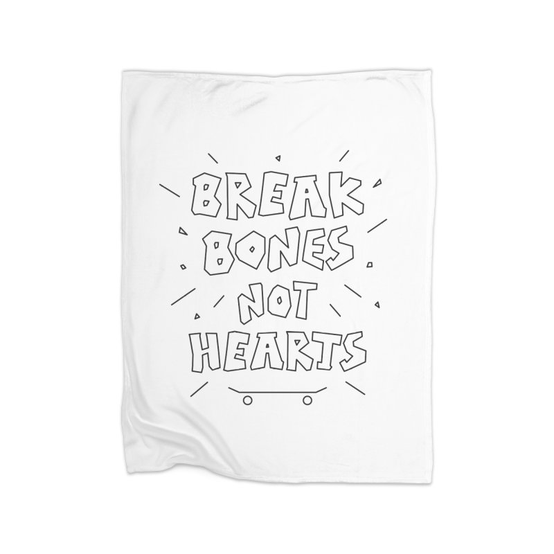 BREAK BONES, NOT HEARTS Home Blanket by paagal's Artist Shop