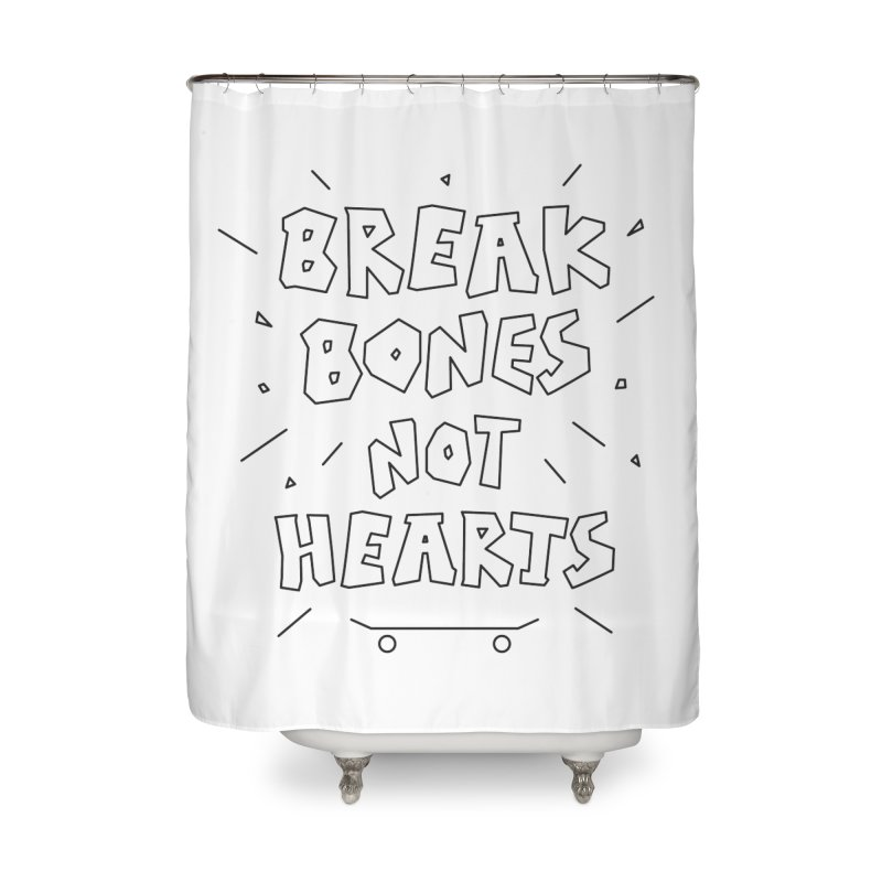 BREAK BONES, NOT HEARTS Home Shower Curtain by paagal's Artist Shop