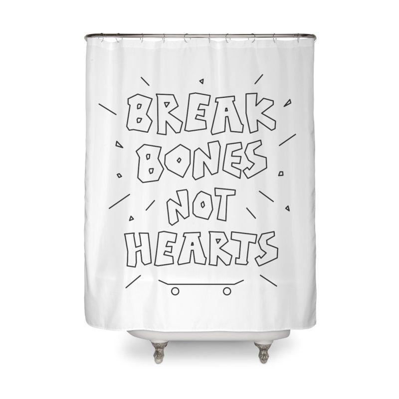 BREAK BONES, NOT HEARTS Home Shower Curtain by paagal's Artist Shop