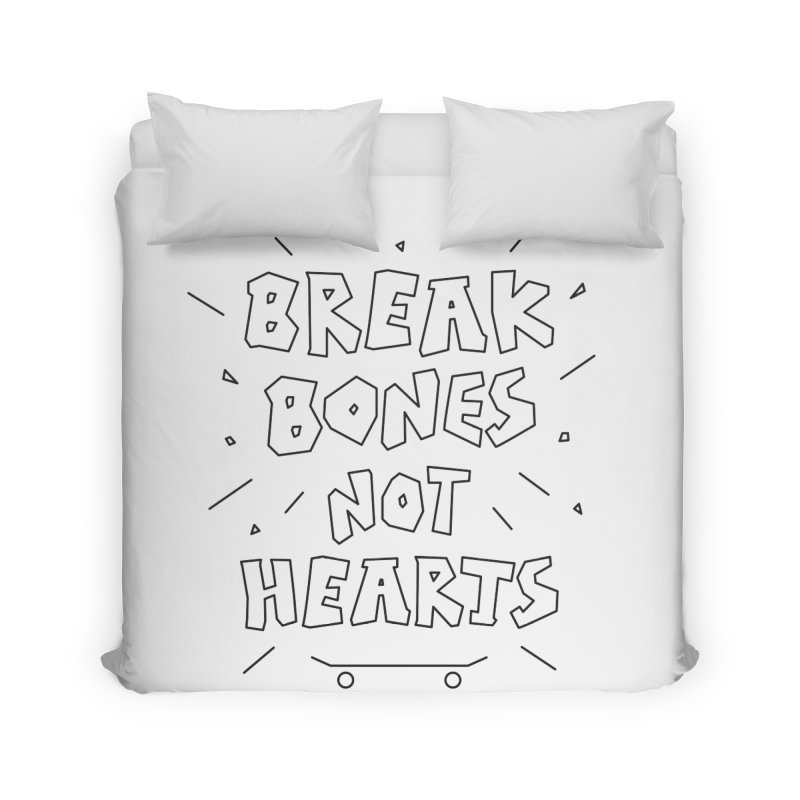 BREAK BONES, NOT HEARTS Home Duvet by paagal's Artist Shop