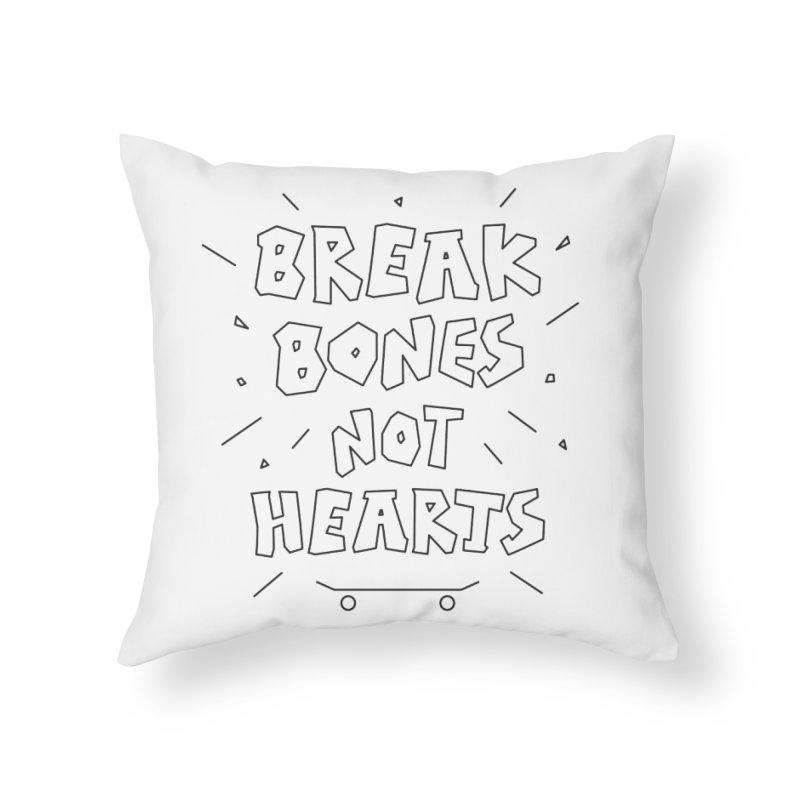 BREAK BONES, NOT HEARTS Home Throw Pillow by paagal's Artist Shop