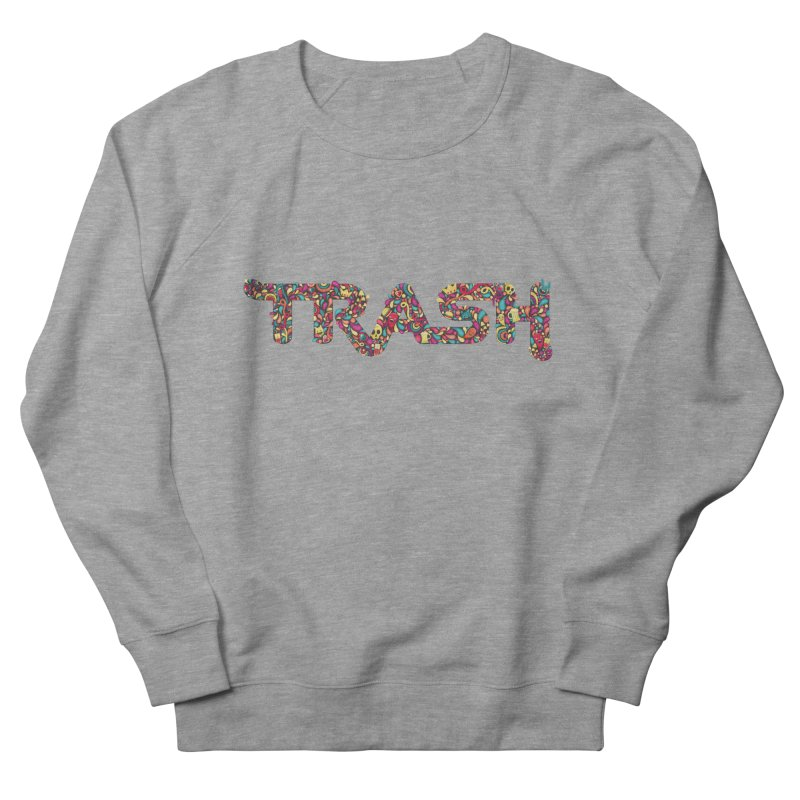 Not all trash are dirty. Men's Sweatshirt by PAgata's Artist Shop