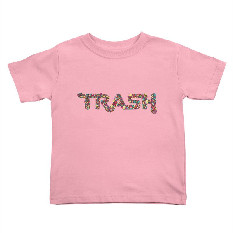 Not all trash are dirty. Kids Toddler T-Shirt by pagata's Artist Shop