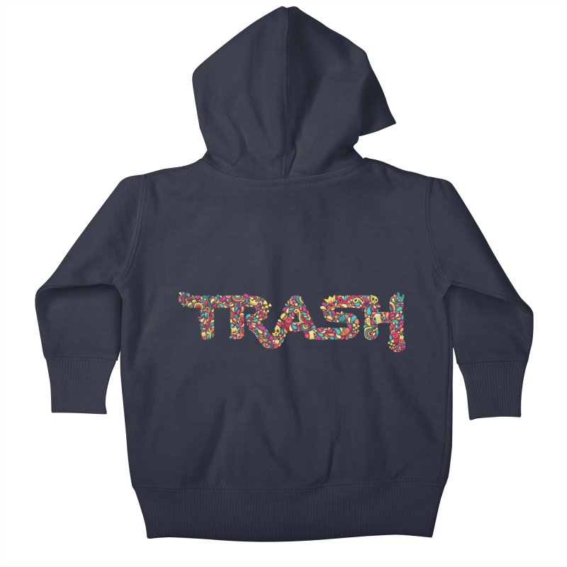 Not all trash are dirty. Kids Baby Zip-Up Hoody by pagata's Artist Shop