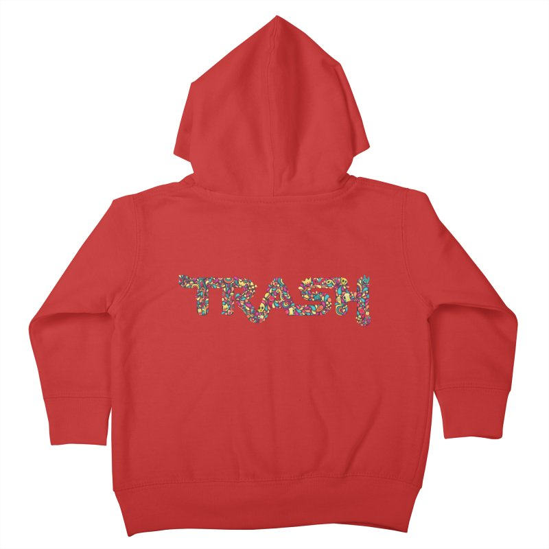 Not all trash are dirty. Kids Toddler Zip-Up Hoody by pagata's Artist Shop