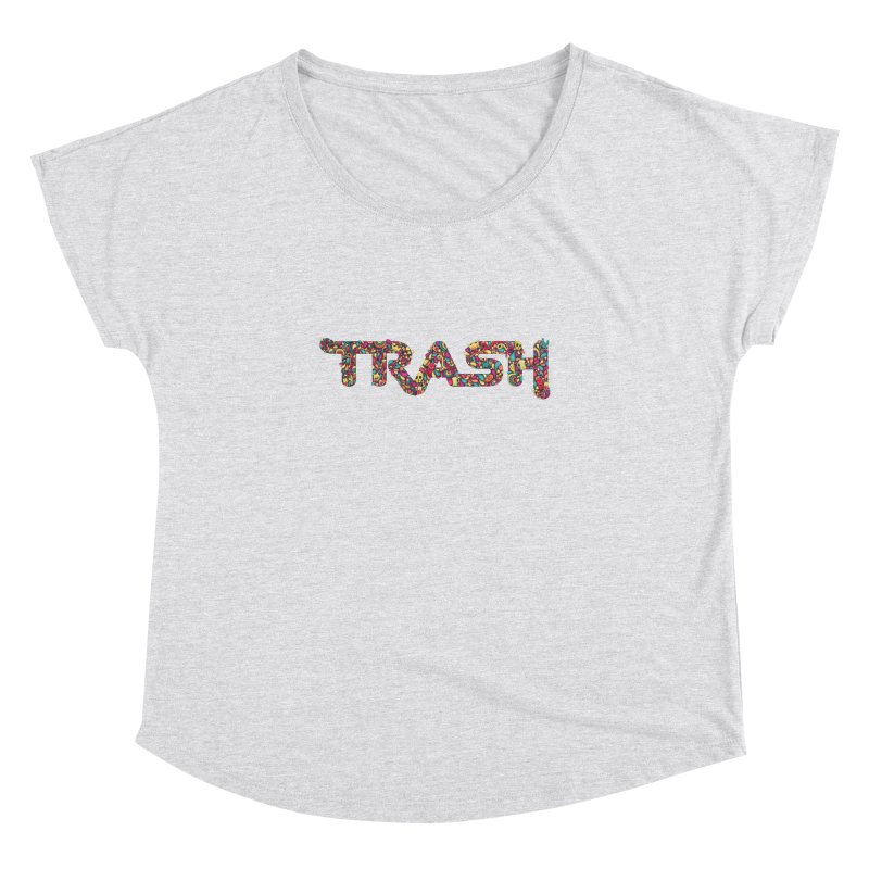 Not all trash are dirty. Women's Dolman by PAgata's Artist Shop