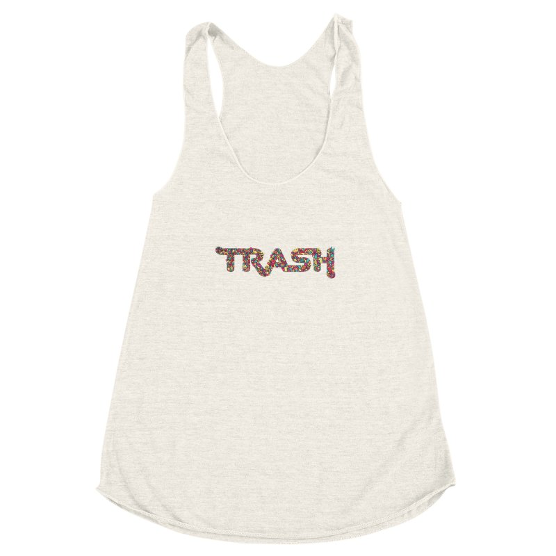 Not all trash are dirty. Women's Racerback Triblend Tank by pagata's Artist Shop