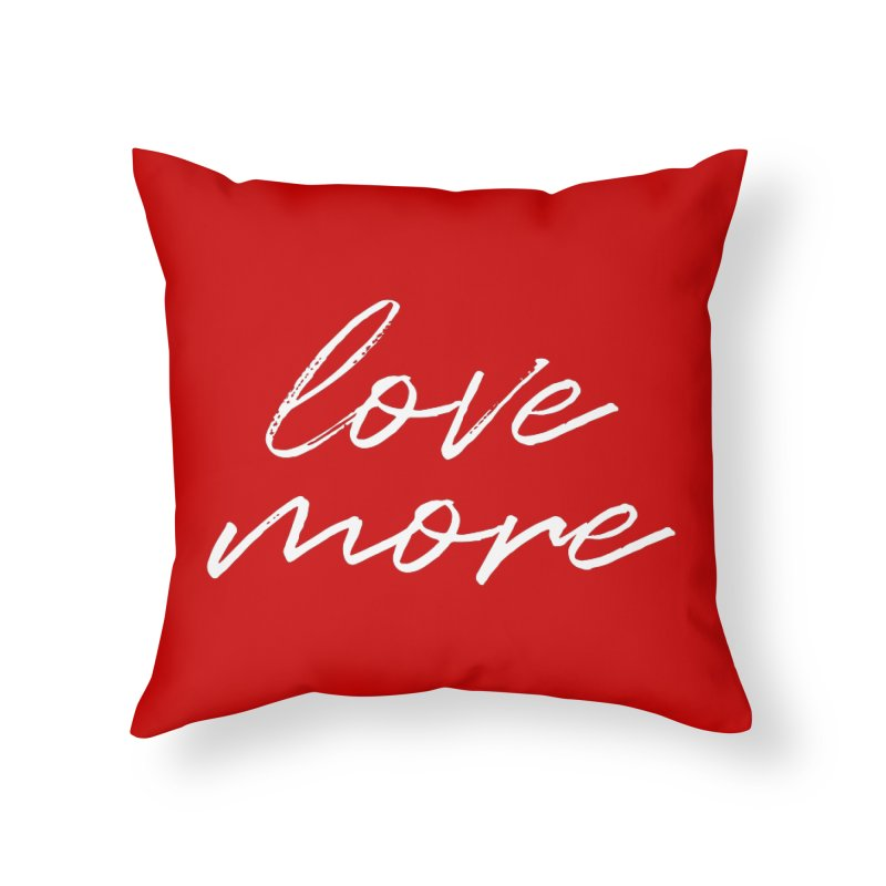 Love More Artsy Calligraphy Home Throw Pillow by Pall Kris T-Shirts Shop