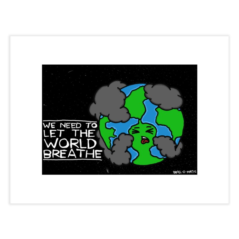 Print: We Need To Let The World Breathe Home Fine Art Print by panelomatic's Artist Shop