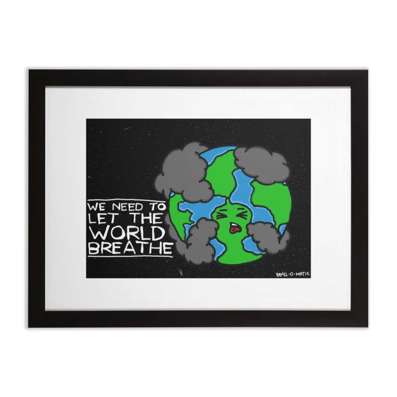 Print: We Need To Let The World Breathe Home Framed Fine Art Print by panelomatic's Artist Shop