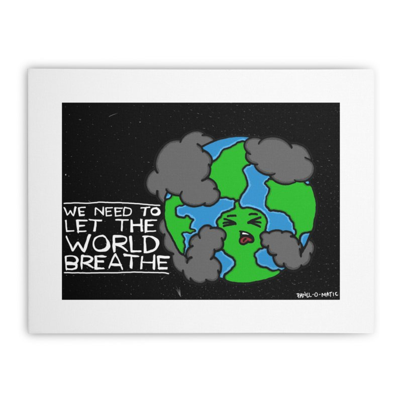 Print: We Need To Let The World Breathe Home Stretched Canvas by panelomatic's Artist Shop