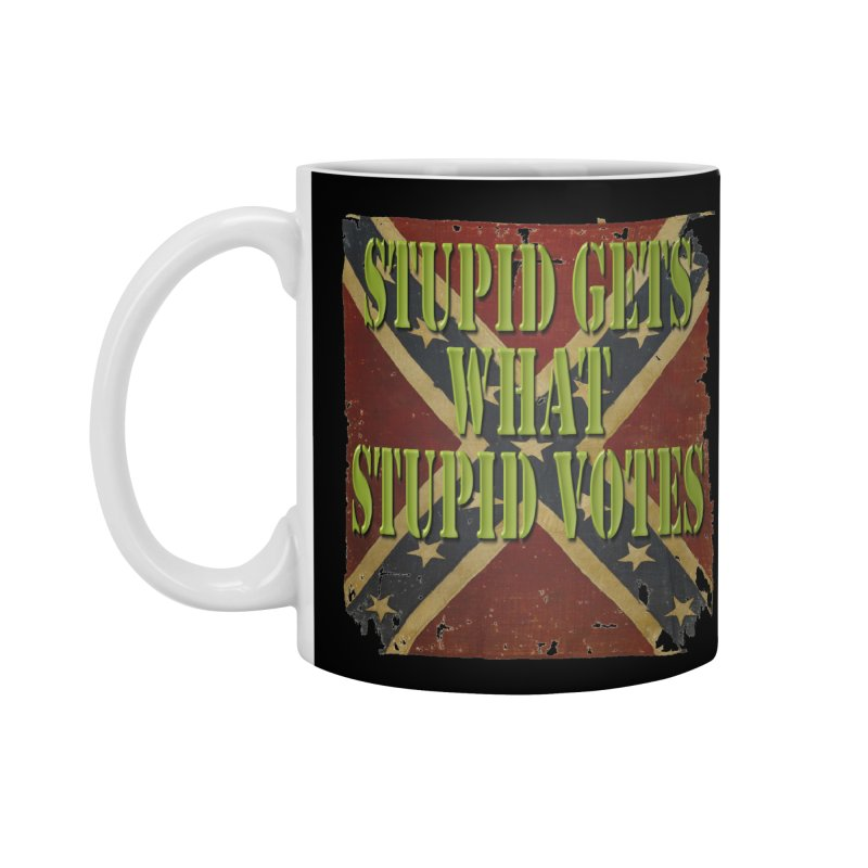 STUPID GETS..Confederate flag Accessories Mug by Paparaw's T-Shirt Design