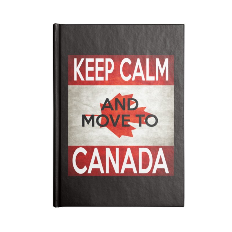 KEEP CALM- move to Canada Accessories Notebook by Paparaw's T-Shirt Design