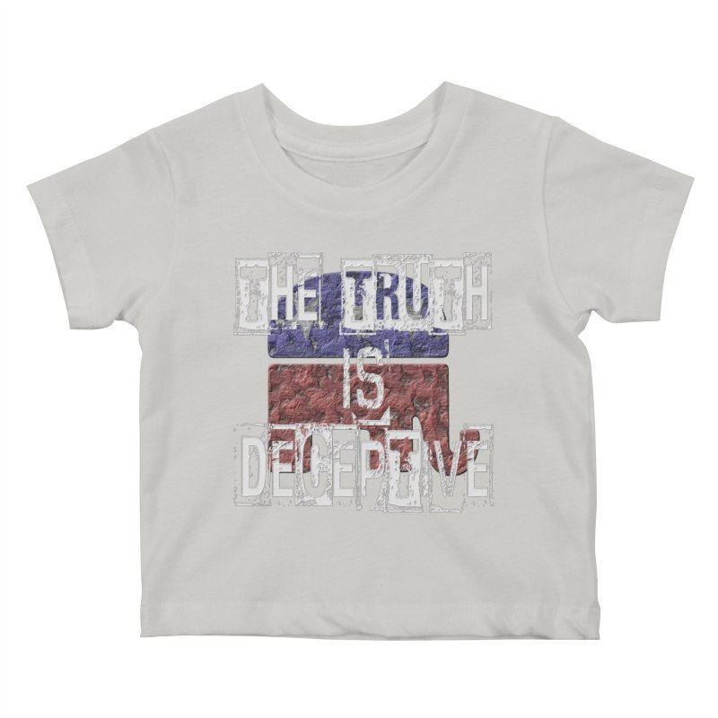 The Truth is Deceptive Kids Baby T-Shirt by Paparaw's T-Shirt Design