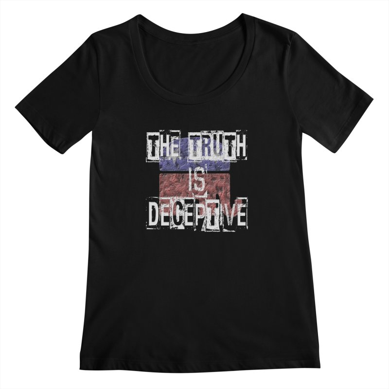The Truth is Deceptive Women's Scoopneck by Paparaw's T-Shirt Design