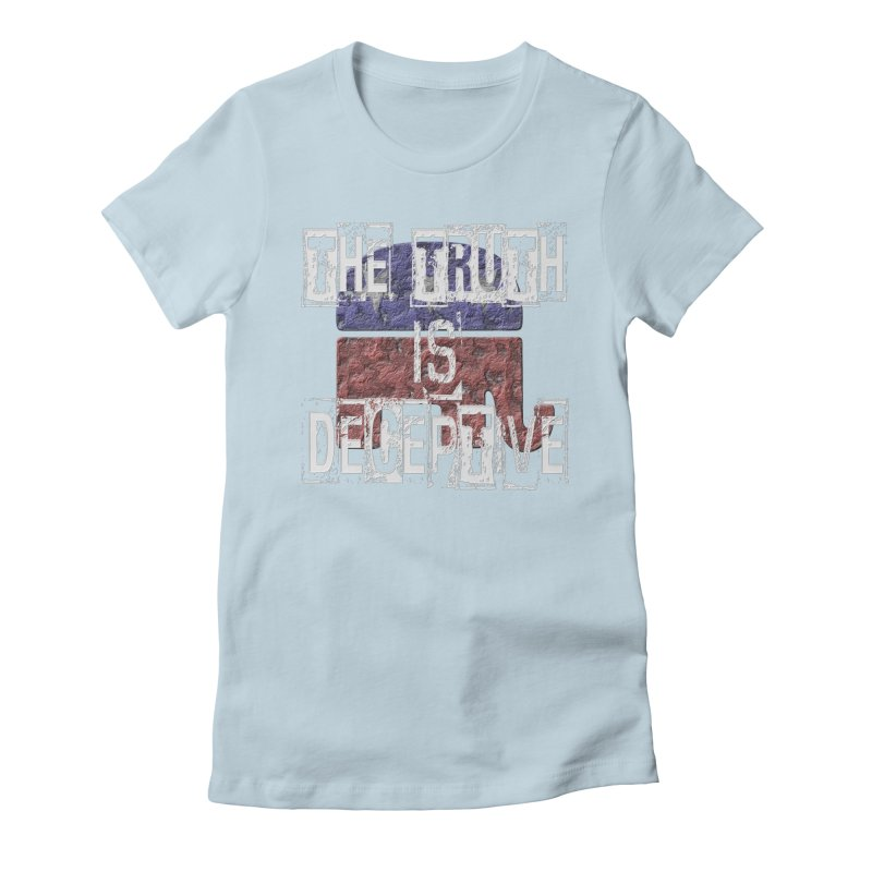 The Truth is Deceptive Women's Fitted T-Shirt by Paparaw's T-Shirt Design