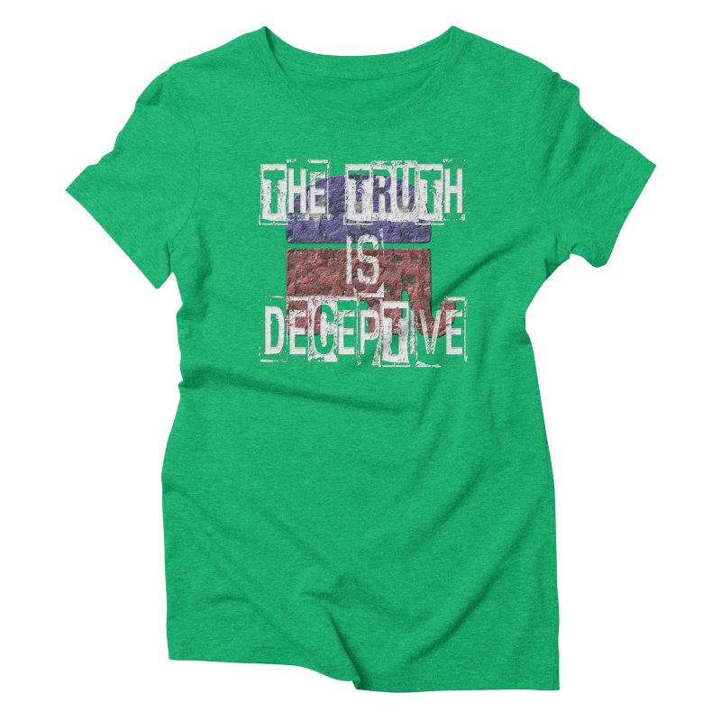 The Truth is Deceptive Women's Triblend T-Shirt by Paparaw's T-Shirt Design
