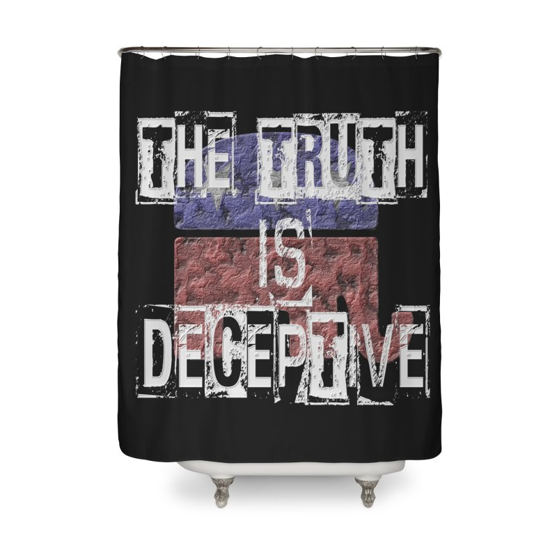 The Truth is Deceptive Home Shower Curtain by Paparaw's T-Shirt Design