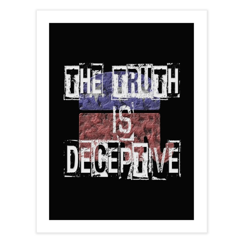 The Truth is Deceptive Home Fine Art Print by Paparaw's T-Shirt Design