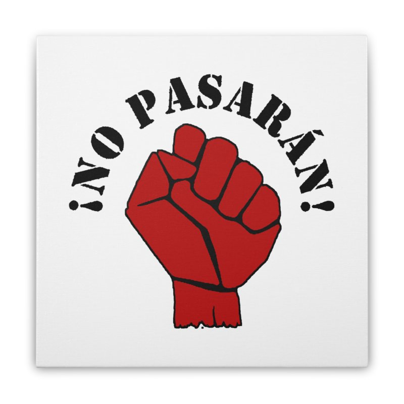 !NO PASARAN! Home Stretched Canvas by Paparaw's T-Shirt Design