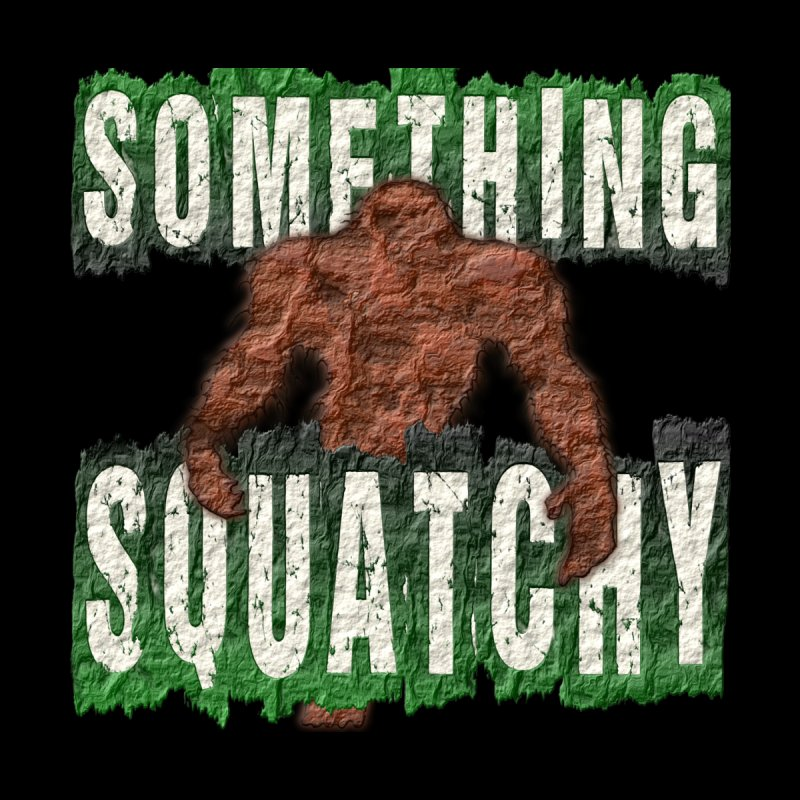 SOMETHING SQUATCHY by Paparaw's T-Shirt Design