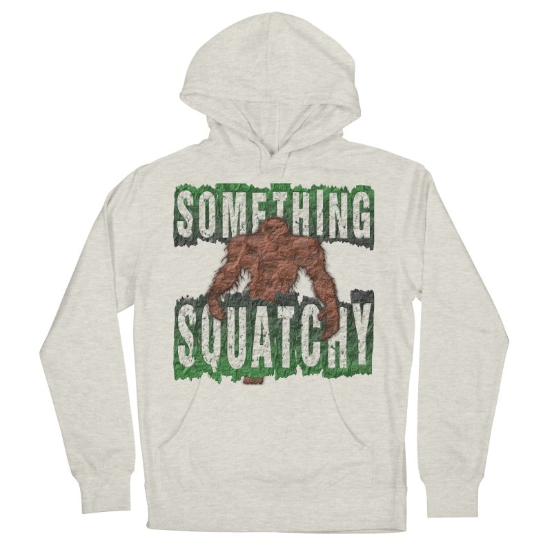SOMETHING SQUATCHY Women's Pullover Hoody by Paparaw's T-Shirt Design