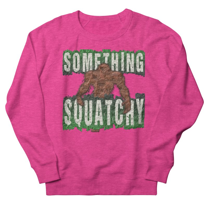 SOMETHING SQUATCHY Women's Sweatshirt by Paparaw's T-Shirt Design