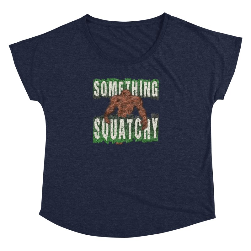 SOMETHING SQUATCHY Women's Dolman by Paparaw's T-Shirt Design