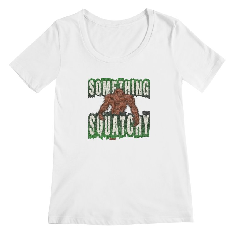 SOMETHING SQUATCHY Women's Scoopneck by Paparaw's T-Shirt Design