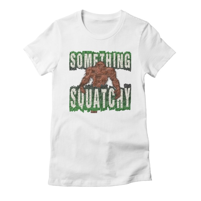 SOMETHING SQUATCHY Women's Fitted T-Shirt by Paparaw's T-Shirt Design