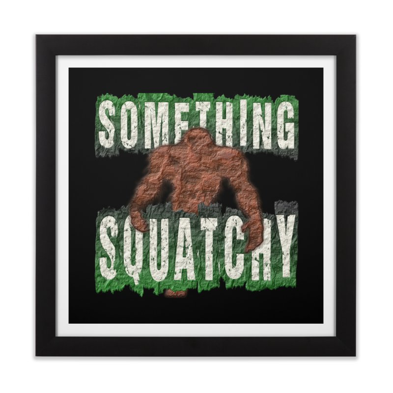 SOMETHING SQUATCHY Home Framed Fine Art Print by Paparaw's T-Shirt Design